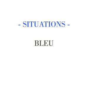 SITUATIONS – BLEU