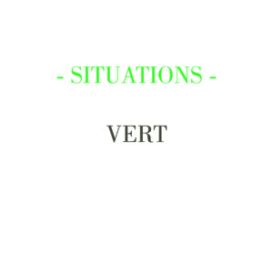 SITUATIONS – VERT