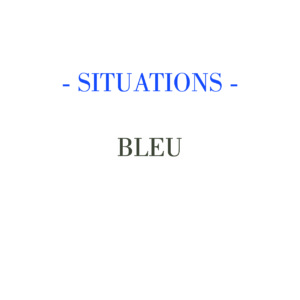 SITUATIONS – BLEU